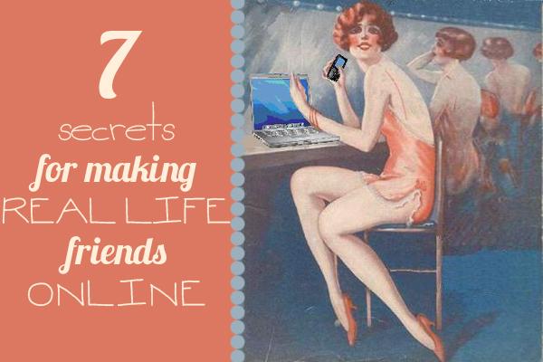 7 secrets for making real life friends online