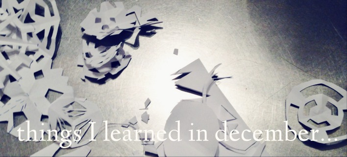 what I learned in December…