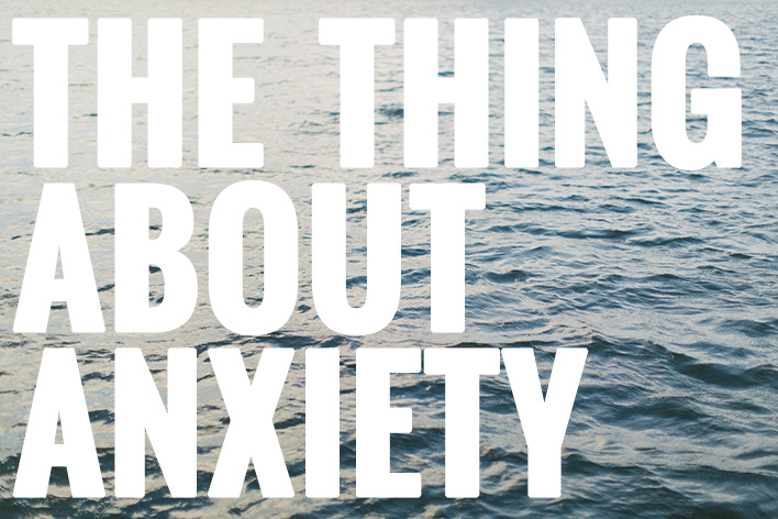 the thing about anxiety